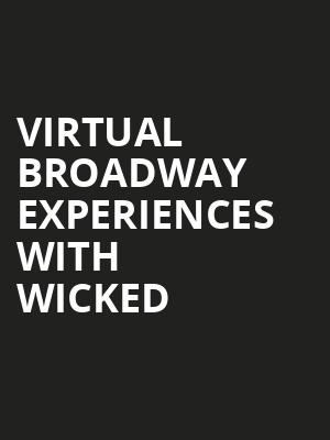 Virtual Broadway Experiences with WICKED, Virtual Experiences for New Haven, New Haven