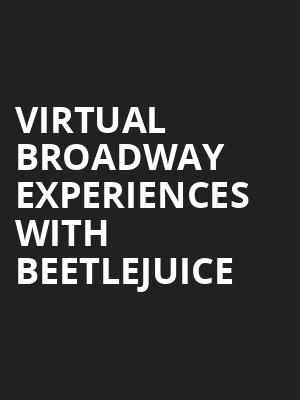 Virtual Broadway Experiences with BEETLEJUICE, Virtual Experiences for New Haven, New Haven